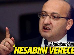 Akdoğan: Hesabını verecekler!