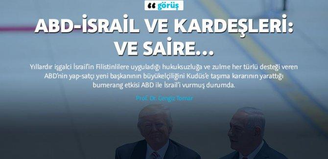 ABD-İsrail ve kardeşleri: Ve saire…/Prof. Dr. Cengiz Tomar