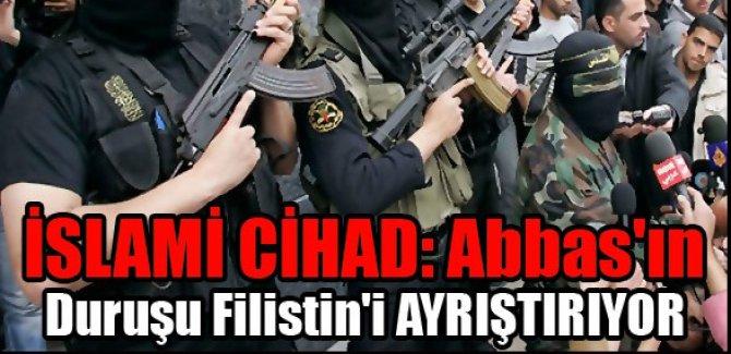İSLAMİ CİHAD: Abbas'ın Duruşu Filistin'i AYRIŞTIRIYOR