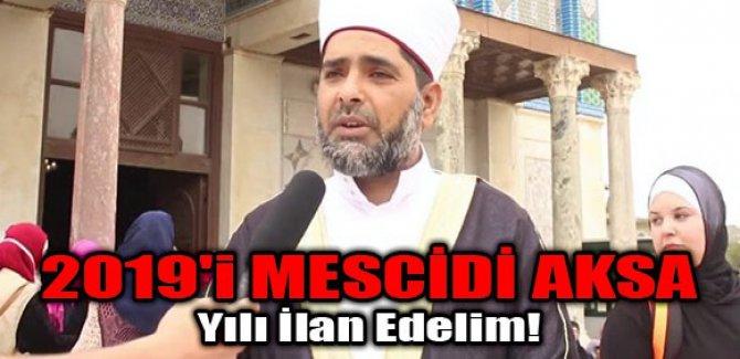 '2019'i MESCİDİ AKSA Yılı İlan Edelim!'