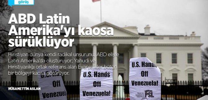 ABD Latin Amerika'yı kaosa sürüklüyor