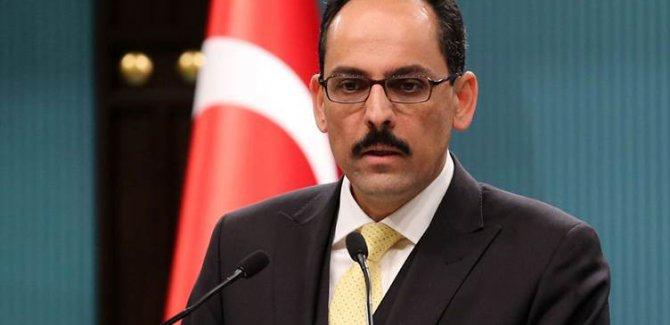 Kalın:Türkiye'nin işgal ya da demografiyi değiştirmek gibi bir niyeti yoktur