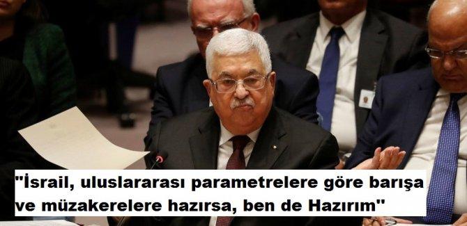"""""""İsrail, uluslararası parametrelere göre barışa ve müzakerelere hazırsa, ben de Hazırım''"""
