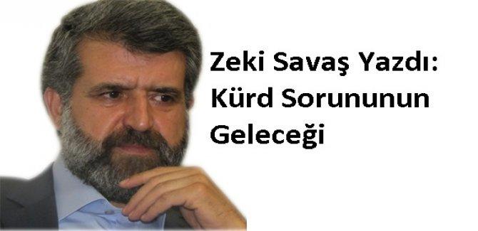 Zeki Savaş Yazdı: Kürd Sorununun Geleceği
