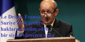 Le Drian: Fransa, Suriye'de Kürtlere haklarını teslim eden bir siyasi süreçten yana