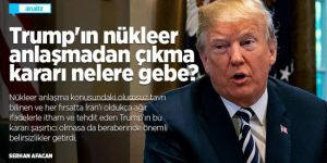 Trump'ın nükleer anlaşmadan çıkma kararı nelere gebe?/Analiz
