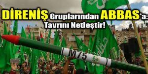 Filistin'li Guruplardan ABBAS'a: Tavrını Netleştir!