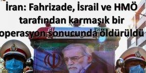 İran: Fahrizade, İsrail ve HMÖ tarafından karmaşık bir operasyon sonucunda öldürüldü